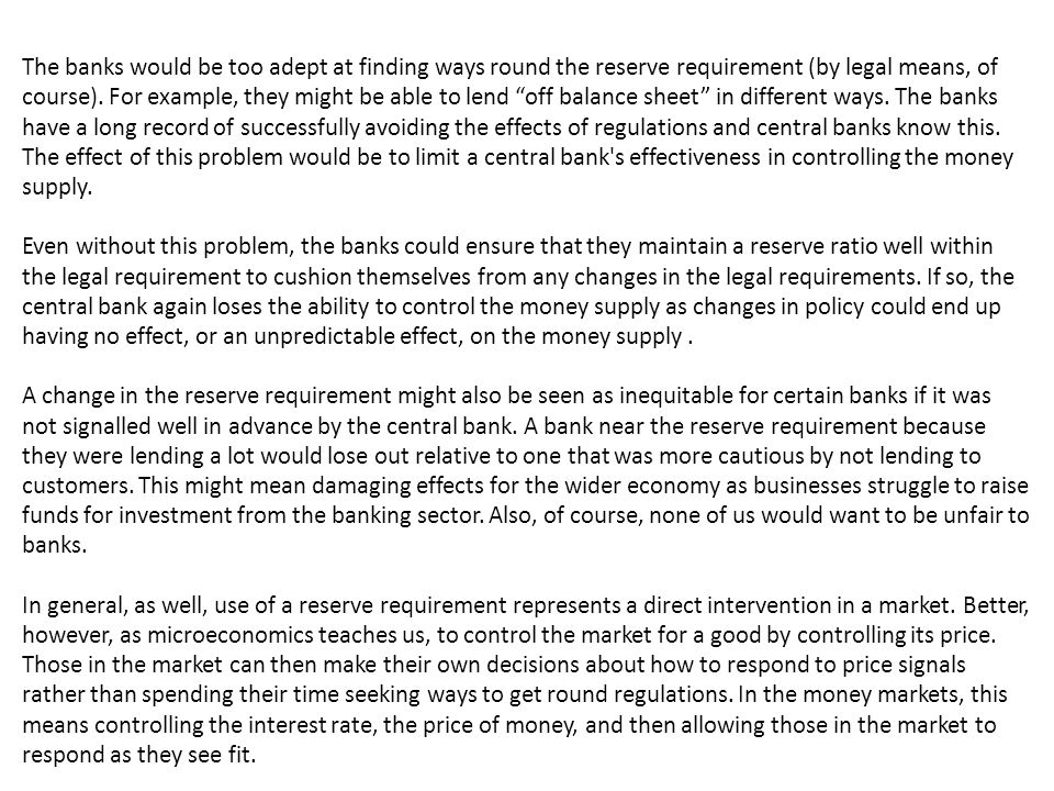 """The banks would be too adept at finding ways round the reserve requirement (by legal means, of course). For example, they might be able to lend """"off b"""