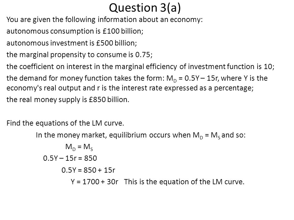 Question 3(a) You are given the following information about an economy: autonomous consumption is £100 billion; autonomous investment is £500 billion;