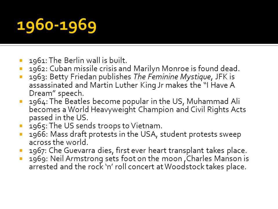  1961: The Berlin wall is built.  1962: Cuban missile crisis and Marilyn Monroe is found dead.