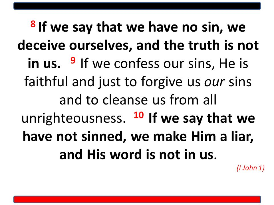 8 If we say that we have no sin, we deceive ourselves, and the truth is not in us.