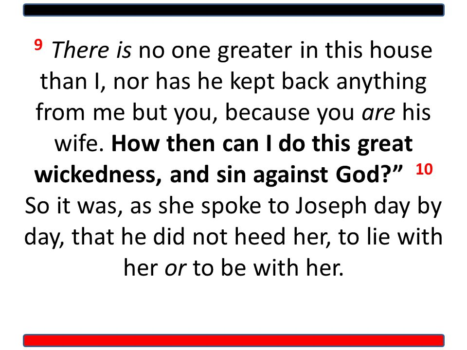 9 There is no one greater in this house than I, nor has he kept back anything from me but you, because you are his wife.