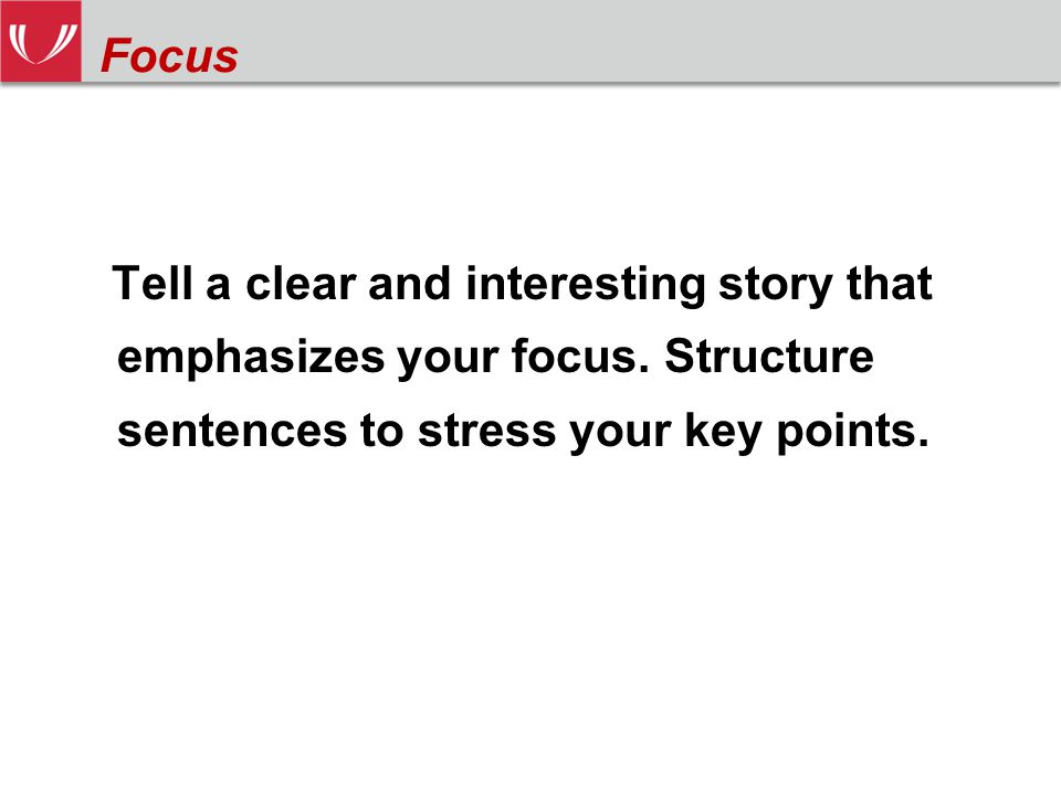 Tell a clear and interesting story that emphasizes your focus.