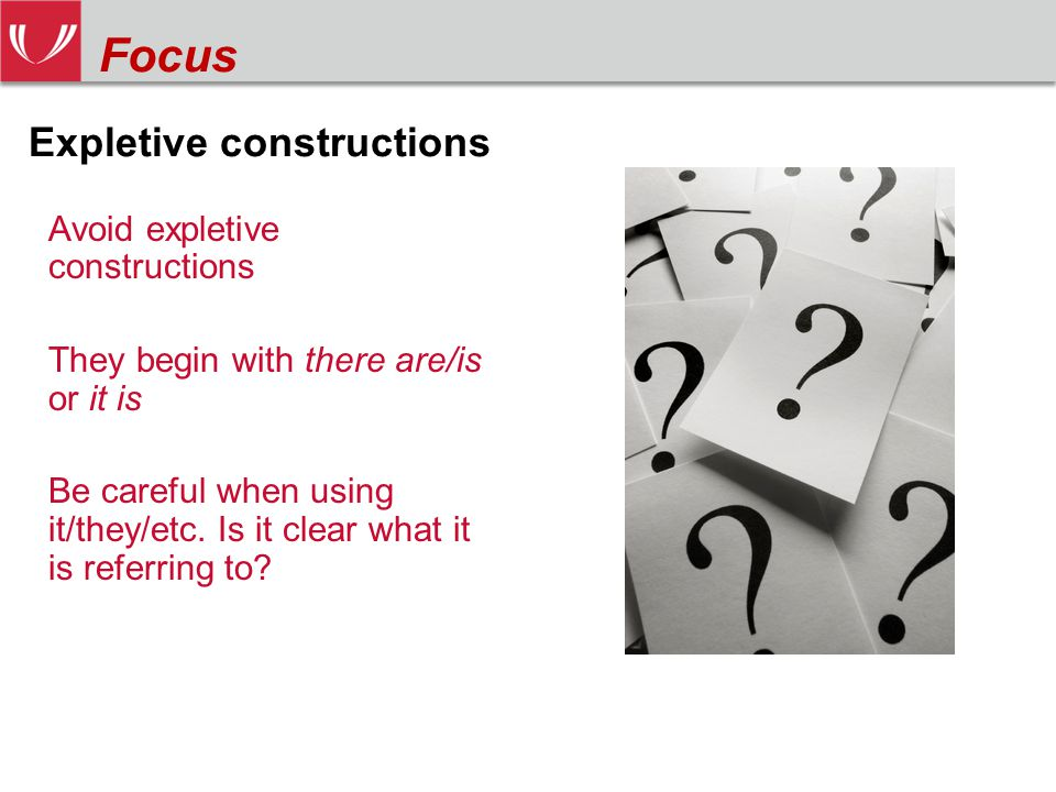 Avoid expletive constructions They begin with there are/is or it is Be careful when using it/they/etc.