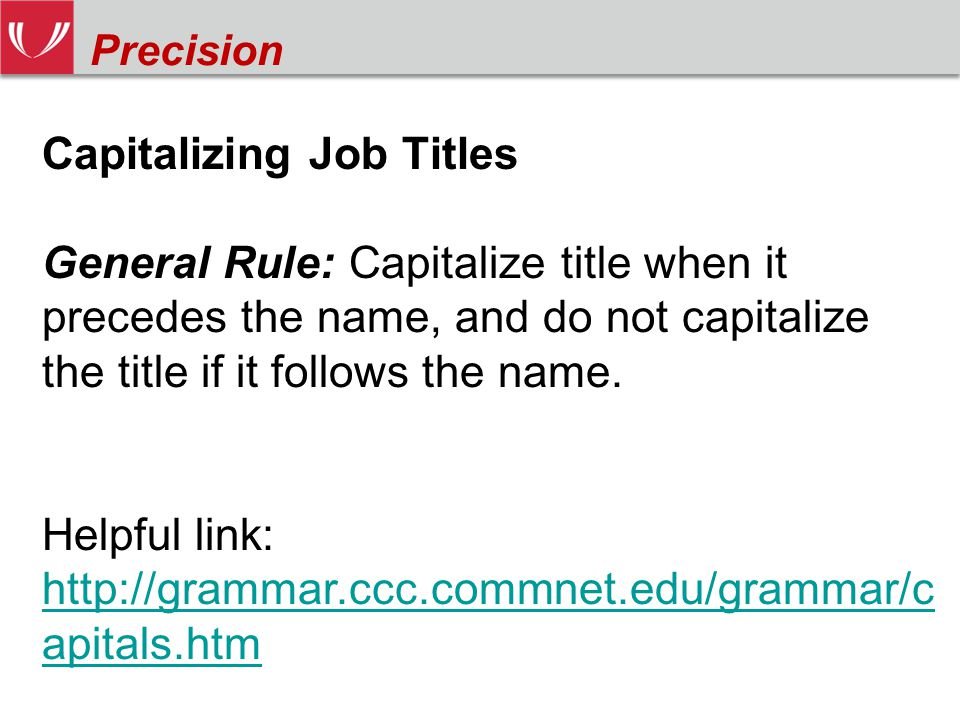 Capitalizing Job Titles General Rule: Capitalize title when it precedes the name, and do not capitalize the title if it follows the name.