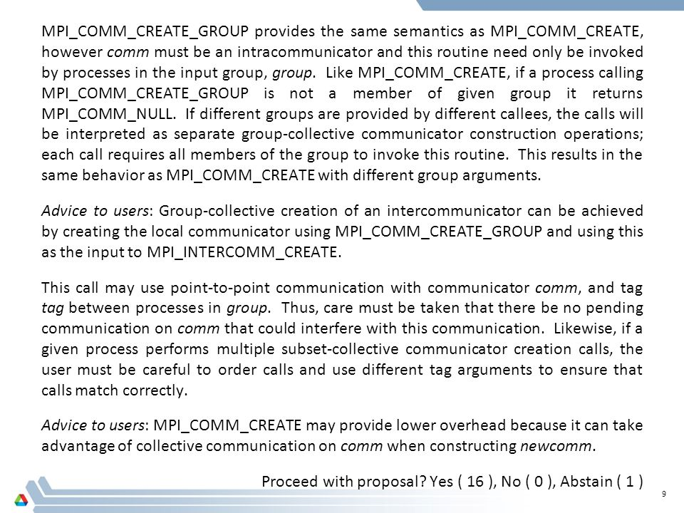 MPI_COMM_CREATE_GROUP provides the same semantics as MPI_COMM_CREATE, however comm must be an intracommunicator and this routine need only be invoked