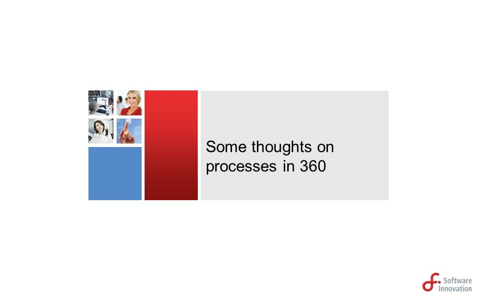 Some thoughts on processes in 360