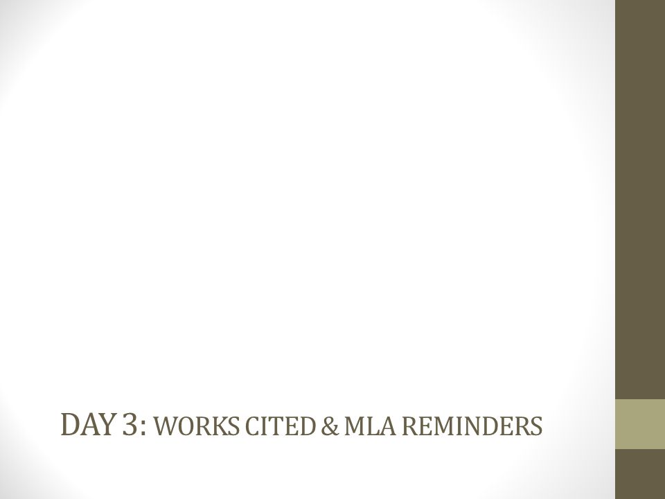 DAY 3: WORKS CITED & MLA REMINDERS