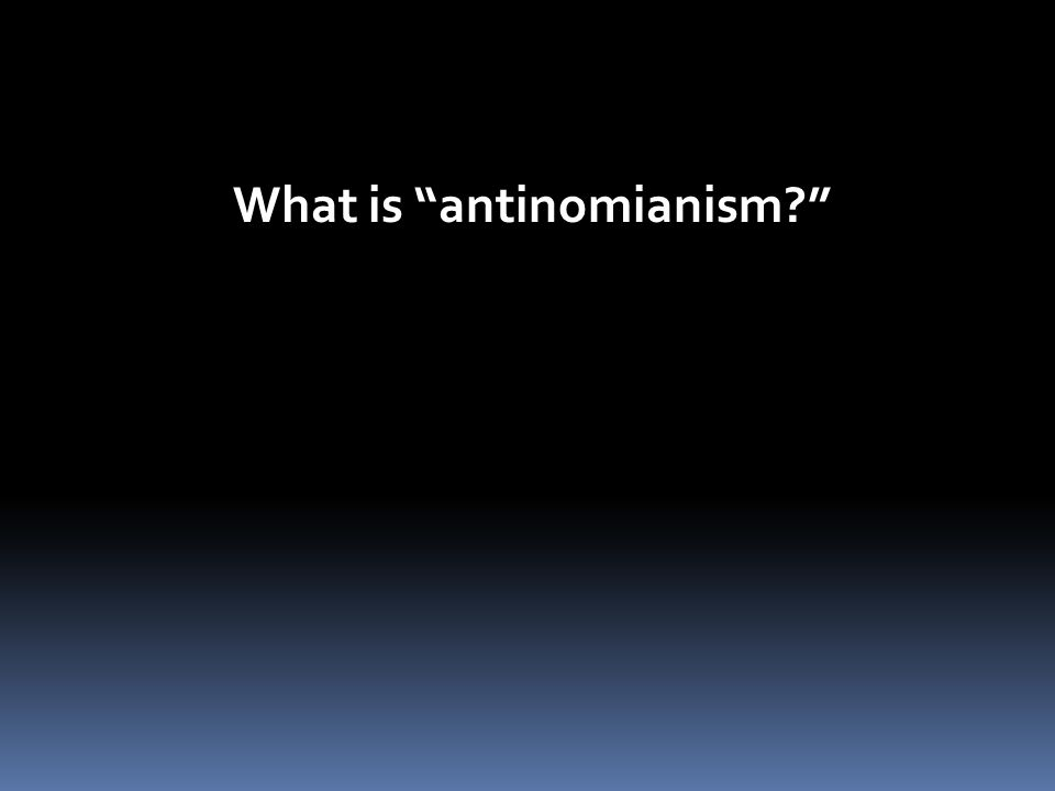 "What is ""antinomianism?"""