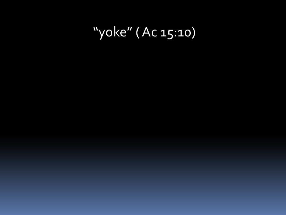 yoke ( Ac 15:10)
