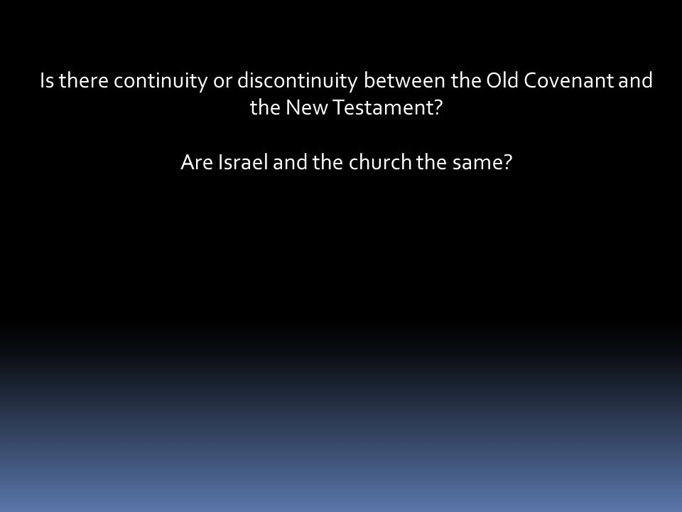 Is there continuity or discontinuity between the Old Covenant and the New Testament.
