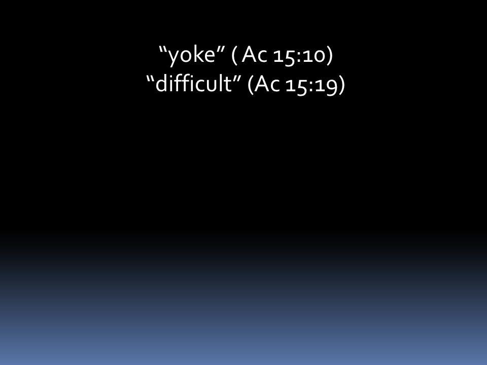 difficult (Ac 15:19)