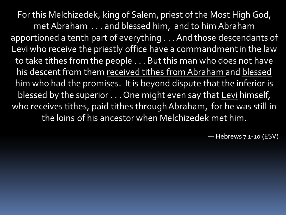 For this Melchizedek, king of Salem, priest of the Most High God, met Abraham...