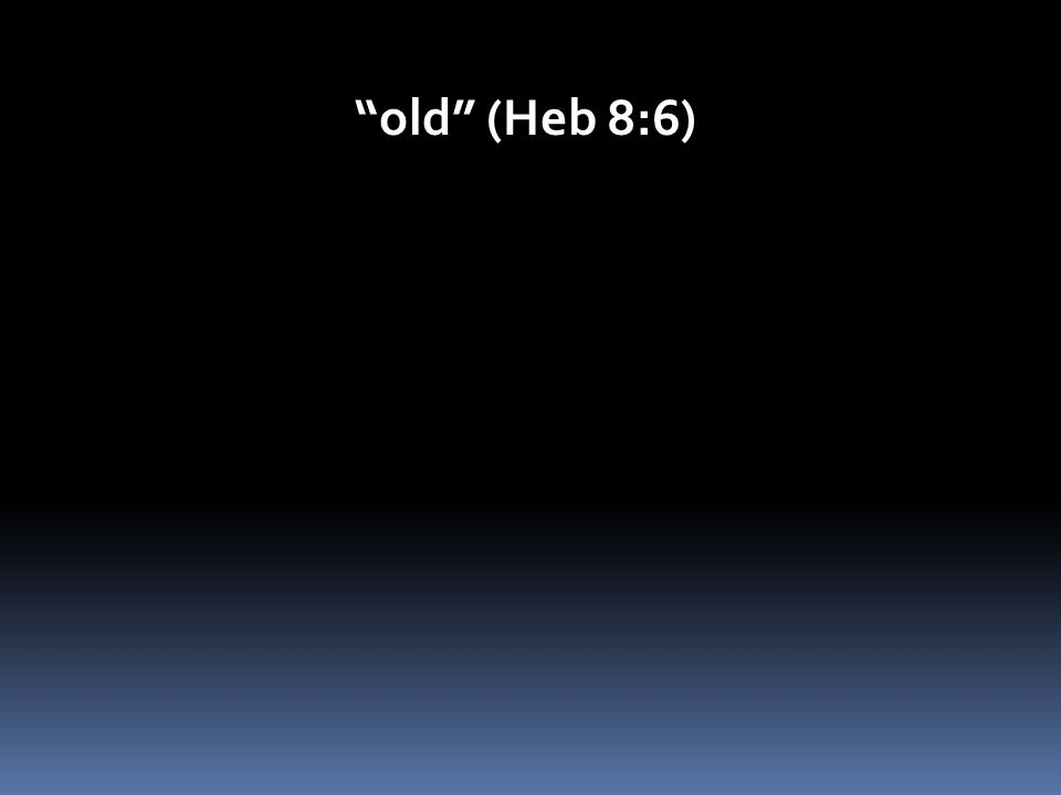"""old"" (Heb 8:6)"