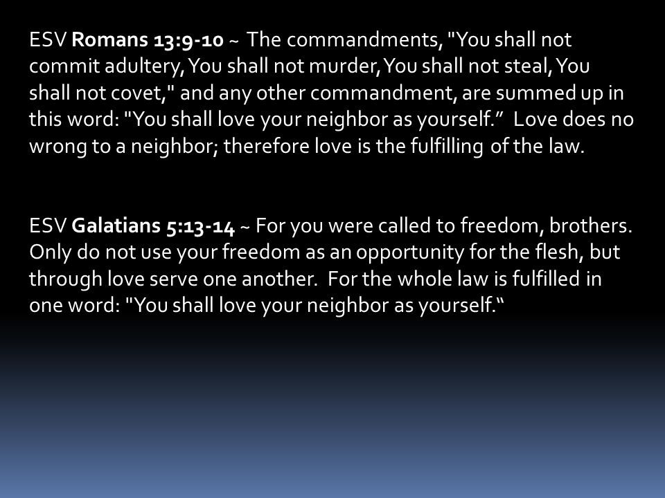 ESV Galatians 5:13-14 ~ For you were called to freedom, brothers.