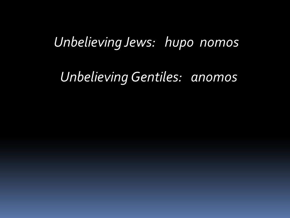 Unbelieving Jews: hupo nomos Unbelieving Gentiles: anomos