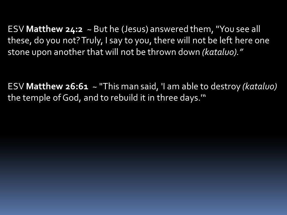 ESV Matthew 24:2 ~ But he (Jesus) answered them, You see all these, do you not.
