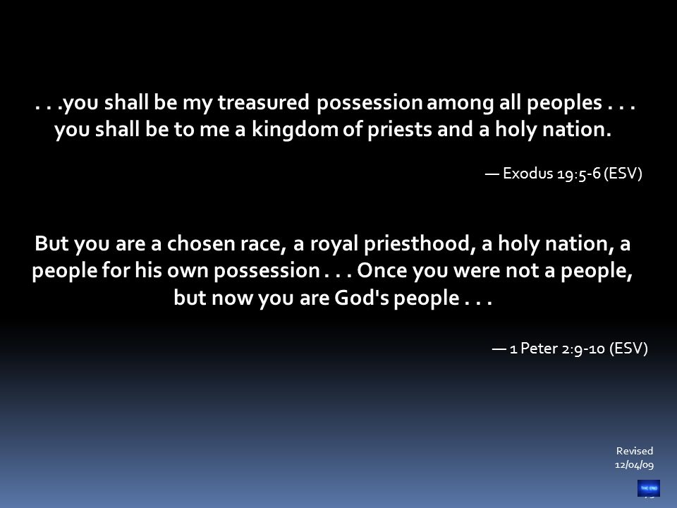75...you shall be my treasured possession among all peoples... you shall be to me a kingdom of priests and a holy nation. — Exodus 19:5-6 (ESV) But yo