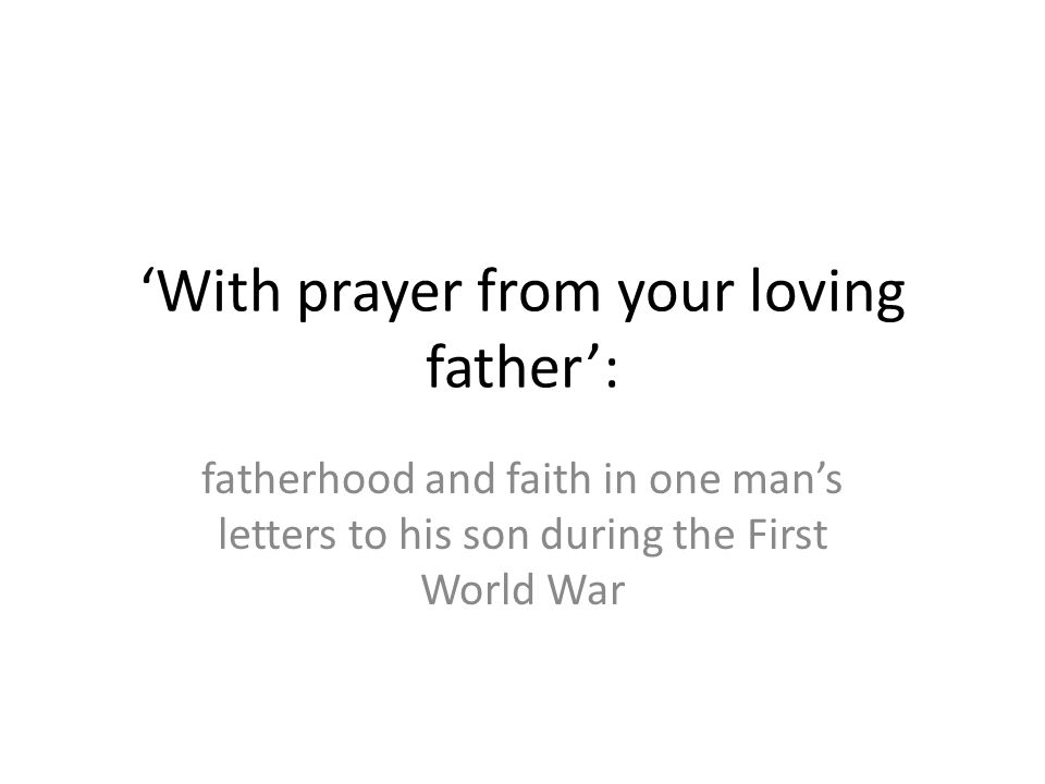 'With prayer from your loving father': fatherhood and faith in one man's letters to his son during the First World War