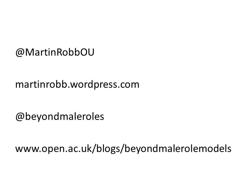 @MartinRobbOU martinrobb.wordpress.com @beyondmaleroles www.open.ac.uk/blogs/beyondmalerolemodels