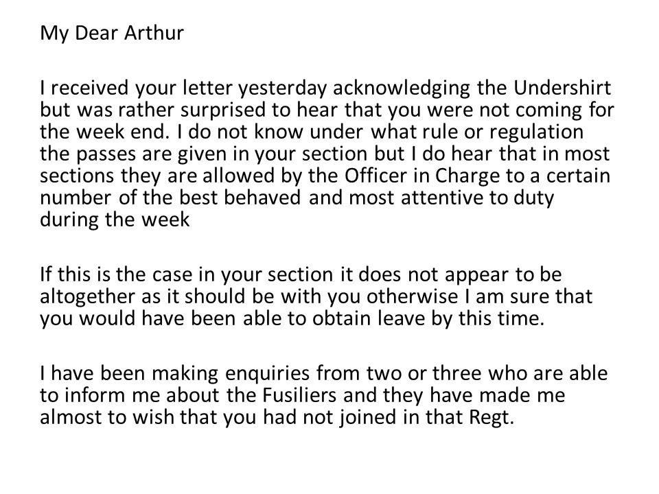 My Dear Arthur I received your letter yesterday acknowledging the Undershirt but was rather surprised to hear that you were not coming for the week en