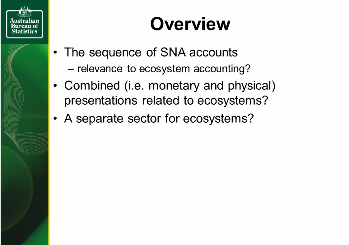 Overview The sequence of SNA accounts –relevance to ecosystem accounting.