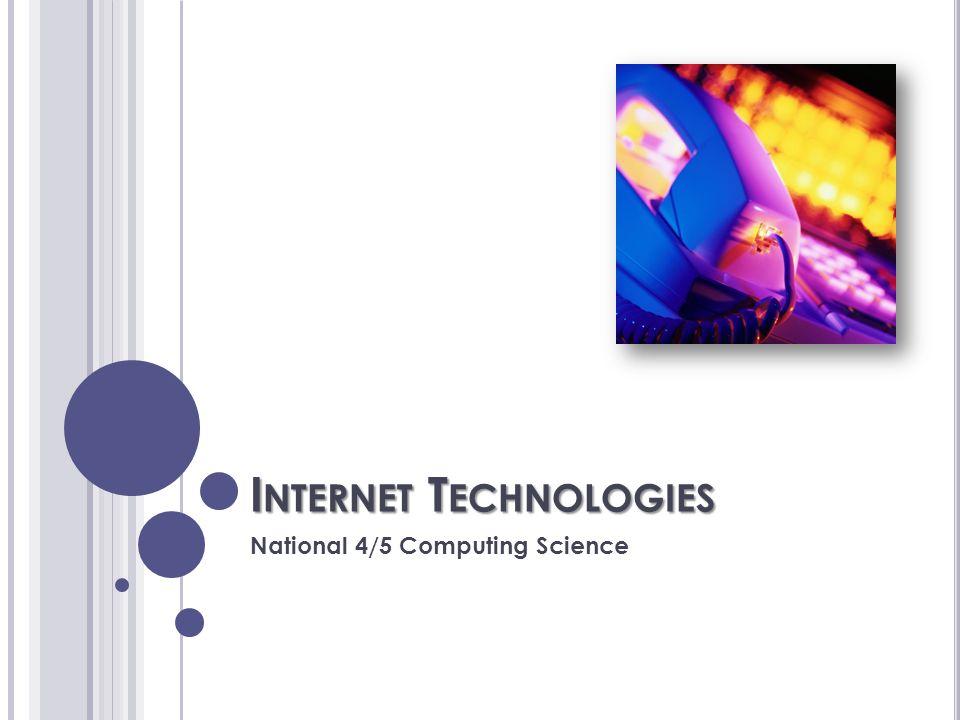 I NTERNET T ECHNOLOGIES National 4/5 Computing Science