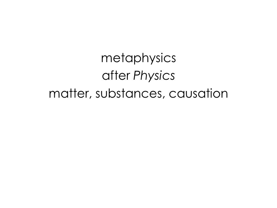 metaphysics after Physics matter, substances, causation