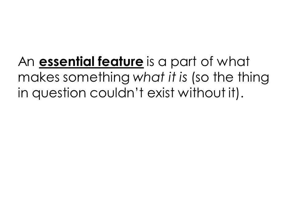 An essential feature is a part of what makes something what it is (so the thing in question couldn't exist without it).