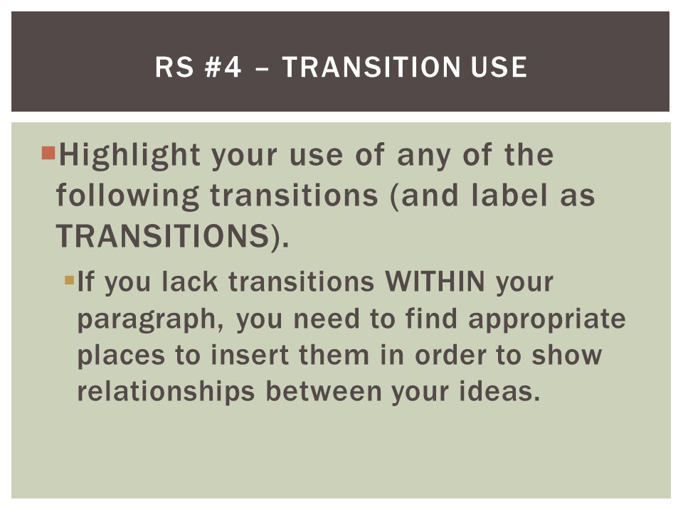  Highlight your use of any of the following transitions (and label as TRANSITIONS).  If you lack transitions WITHIN your paragraph, you need to find