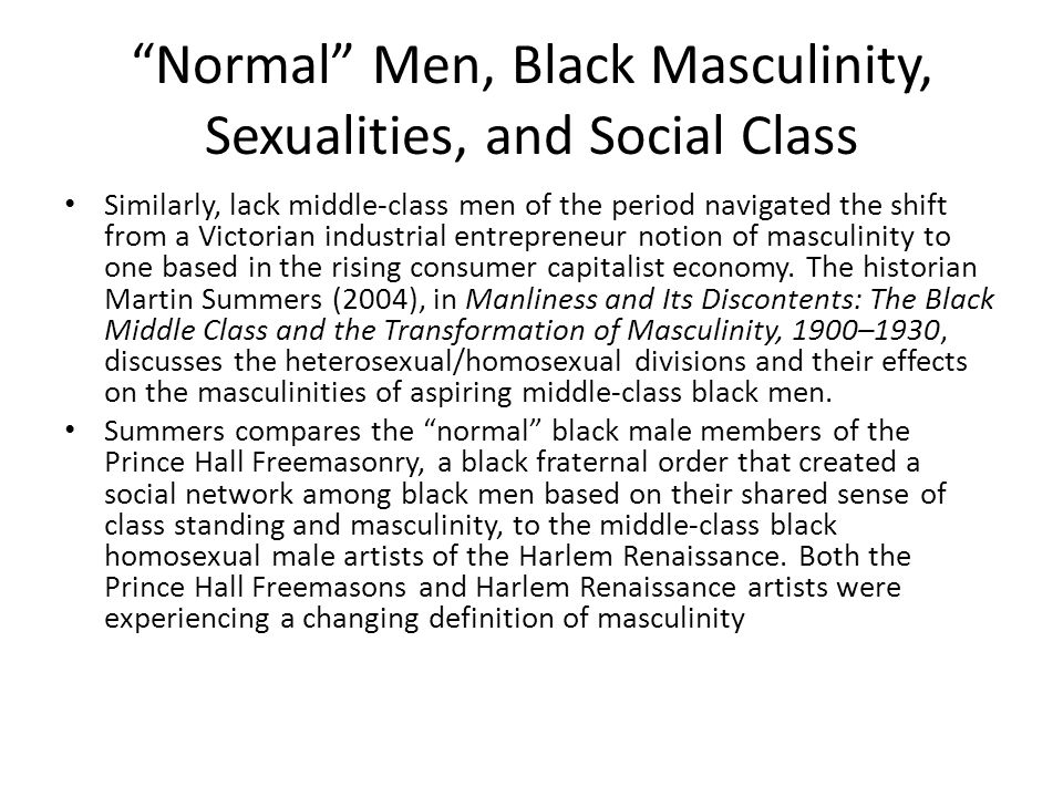 """""""Normal"""" Men, Black Masculinity, Sexualities, and Social Class Similarly, lack middle-class men of the period navigated the shift from a Victorian ind"""