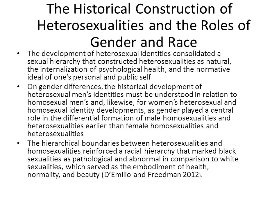 The Historical Construction of Heterosexualities and the Roles of Gender and Race The development of heterosexual identities consolidated a sexual hie