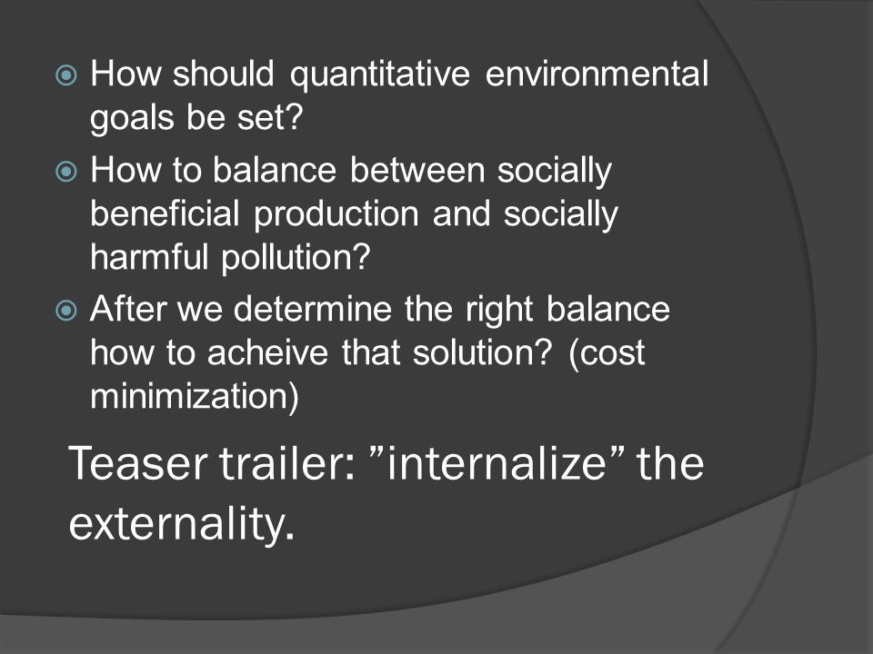 Teaser trailer: internalize the externality.
