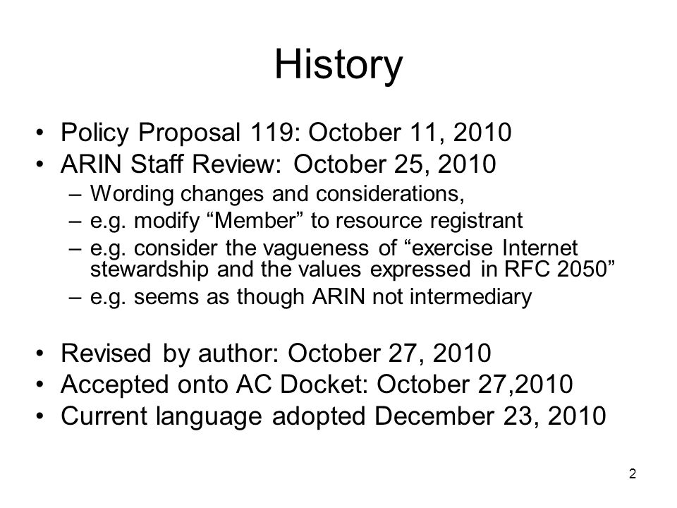 2 History Policy Proposal 119: October 11, 2010 ARIN Staff Review: October 25, 2010 –Wording changes and considerations, –e.g.