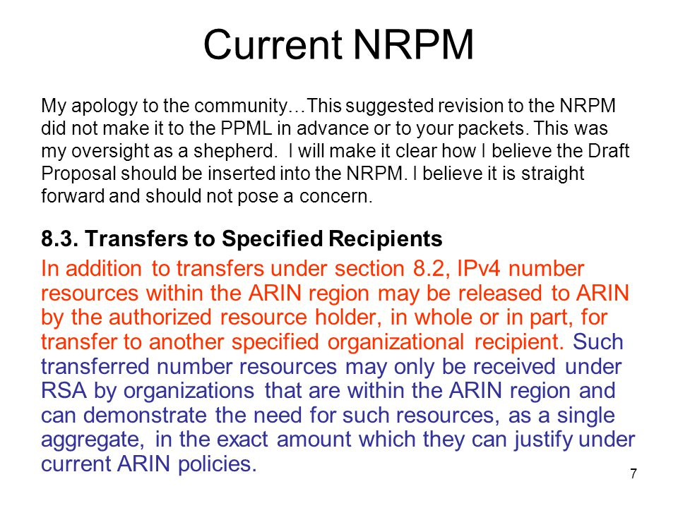 7 Current NRPM My apology to the community…This suggested revision to the NRPM did not make it to the PPML in advance or to your packets.