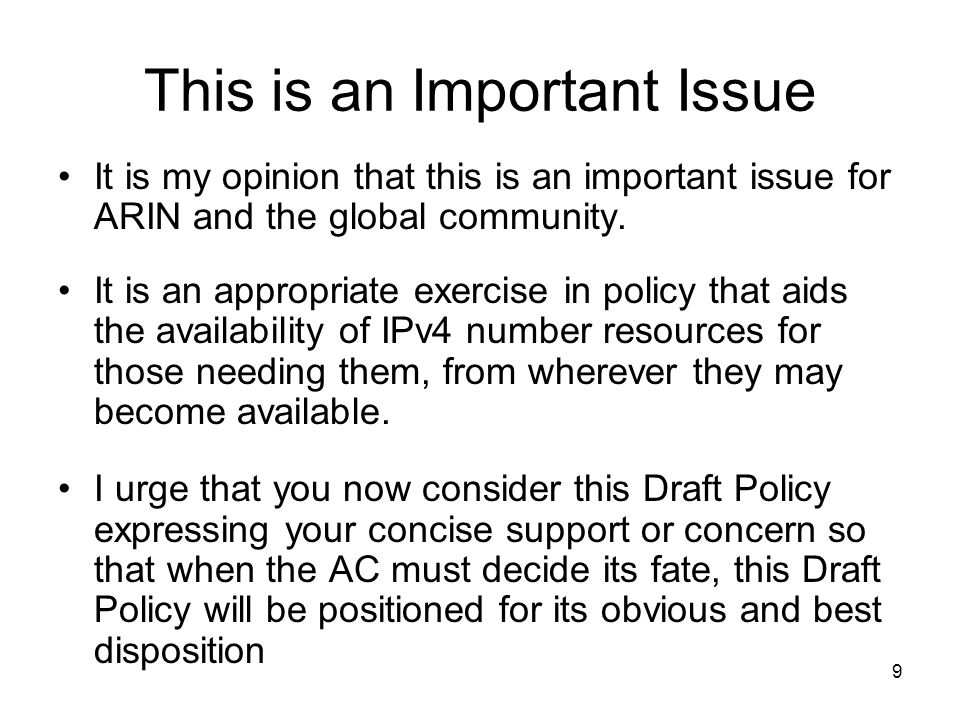 9 This is an Important Issue It is my opinion that this is an important issue for ARIN and the global community.