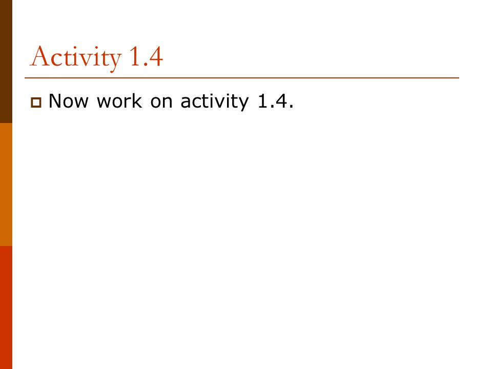 Activity 1.4  Now work on activity 1.4.