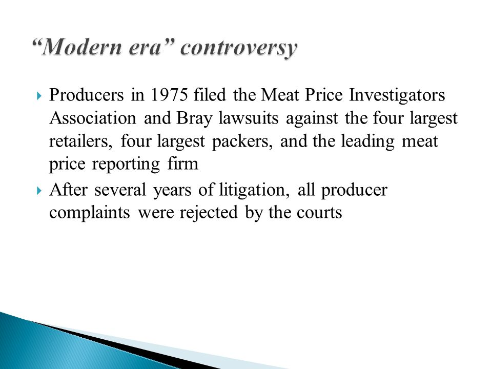  Producers in 1975 filed the Meat Price Investigators Association and Bray lawsuits against the four largest retailers, four largest packers, and the leading meat price reporting firm  After several years of litigation, all producer complaints were rejected by the courts