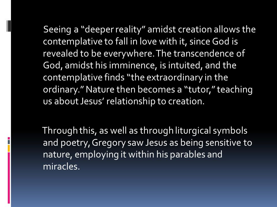 Seeing a deeper reality amidst creation allows the contemplative to fall in love with it, since God is revealed to be everywhere.