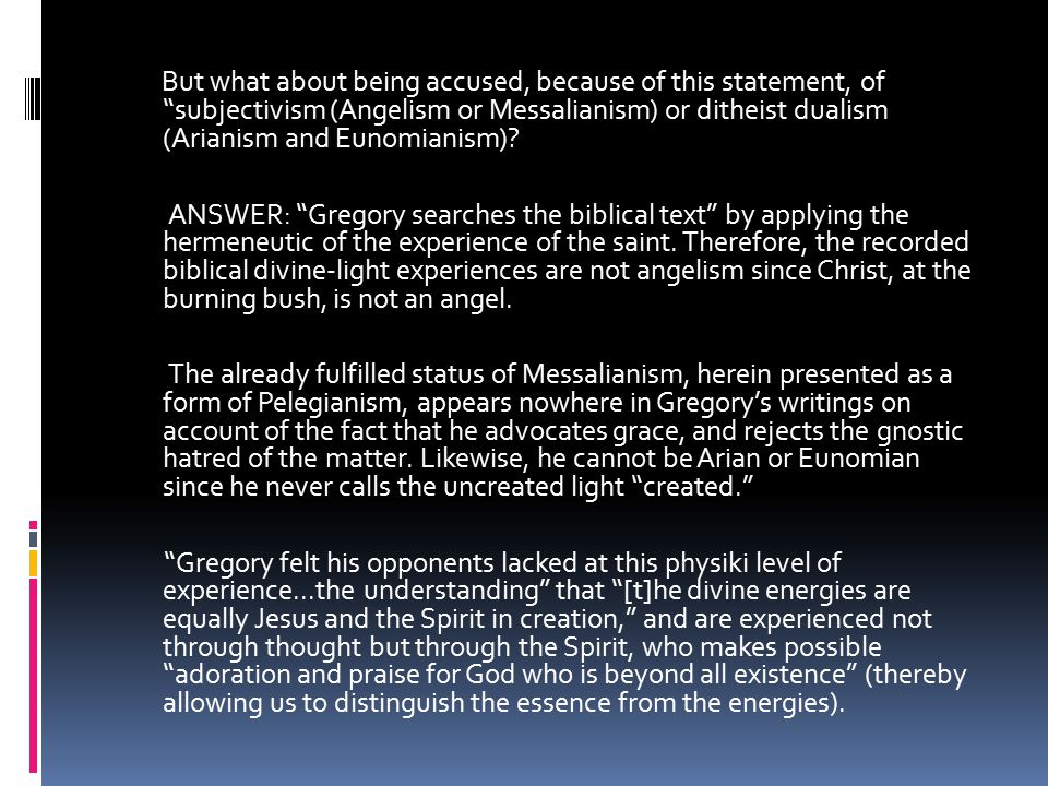 But what about being accused, because of this statement, of subjectivism (Angelism or Messalianism) or ditheist dualism (Arianism and Eunomianism).