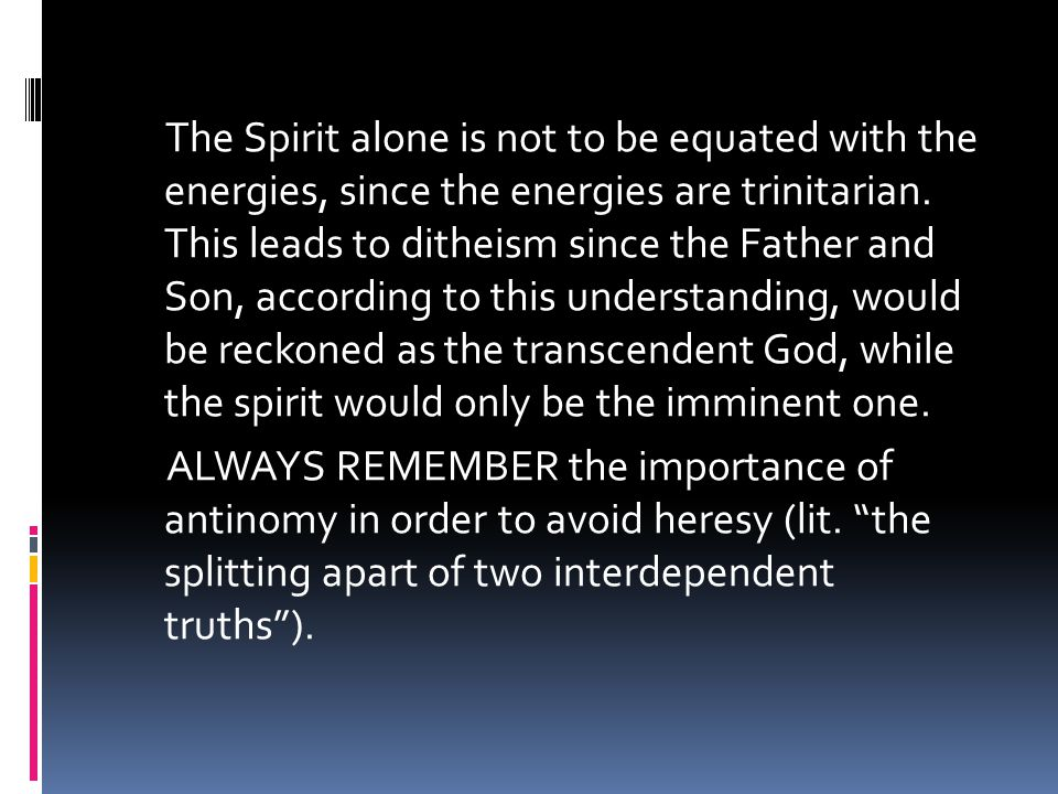The Spirit alone is not to be equated with the energies, since the energies are trinitarian.