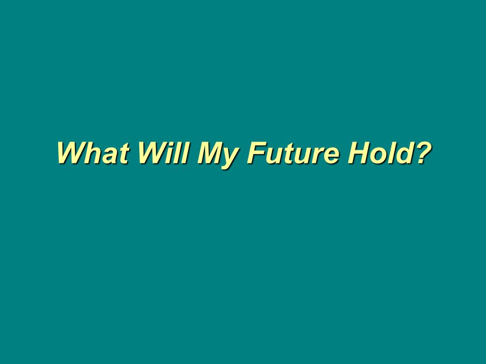 What Will My Future Hold?
