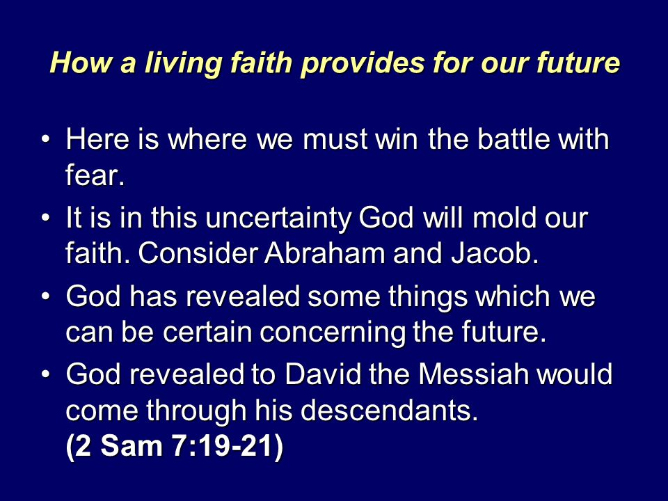 How a living faith provides for our future Here is where we must win the battle with fear.Here is where we must win the battle with fear. It is in thi