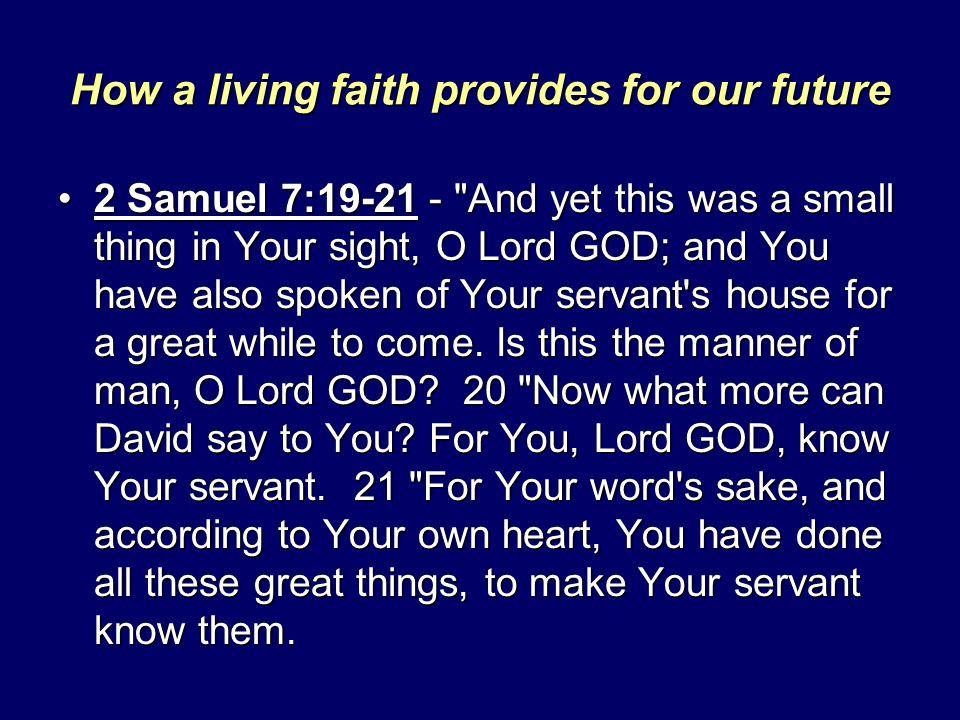 How a living faith provides for our future 2 Samuel 7:19-21 -