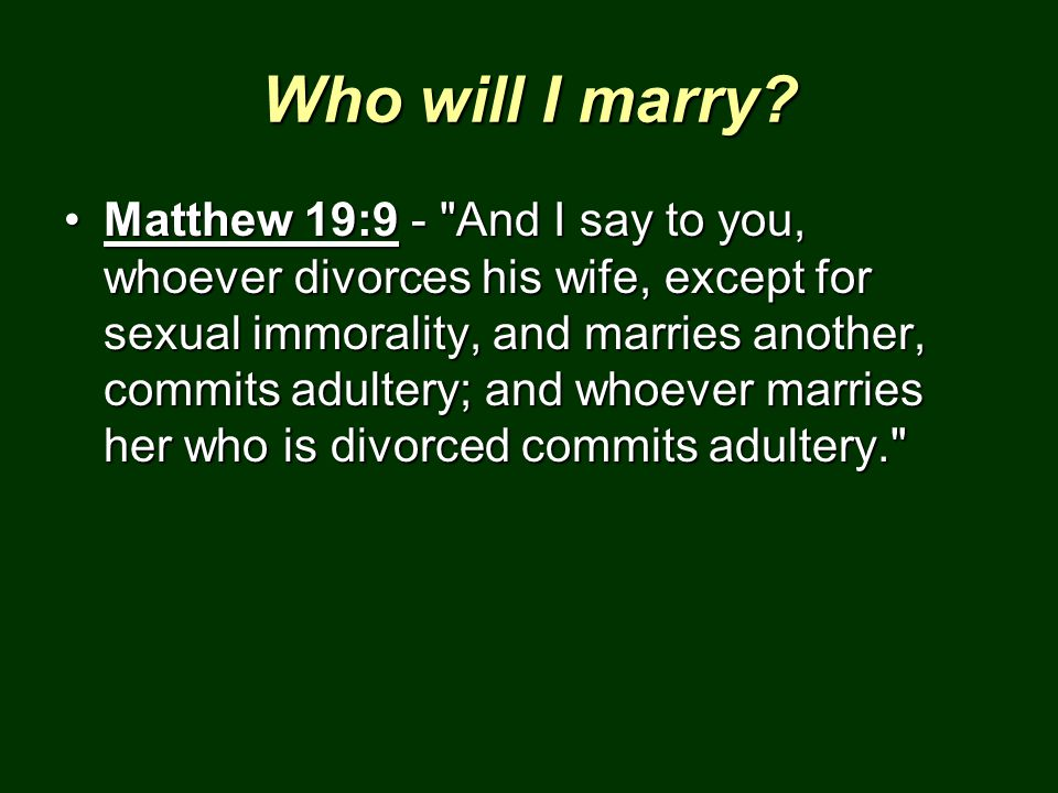 Who will I marry? Matthew 19:9 -