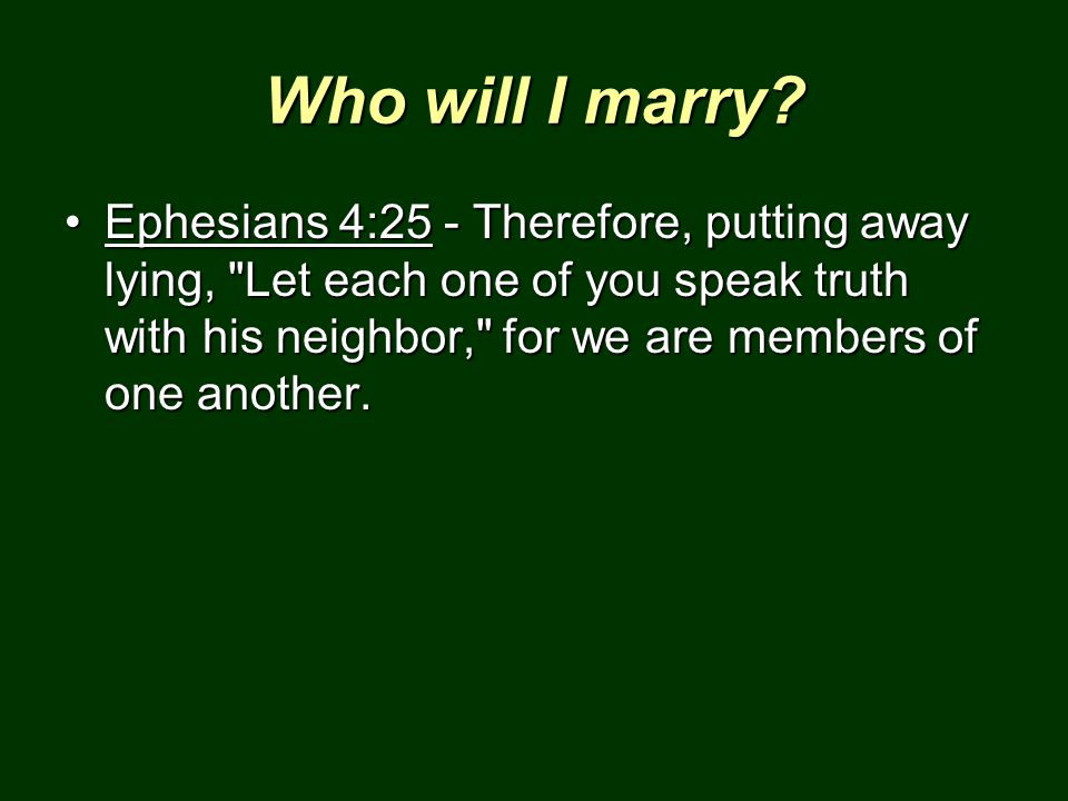 Who will I marry? Ephesians 4:25 - Therefore, putting away lying,