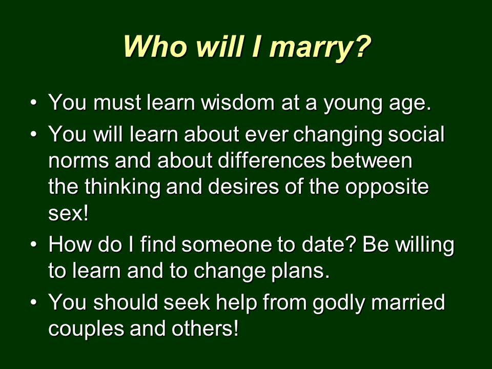 Who will I marry? You must learn wisdom at a young age.You must learn wisdom at a young age. You will learn about ever changing social norms and about