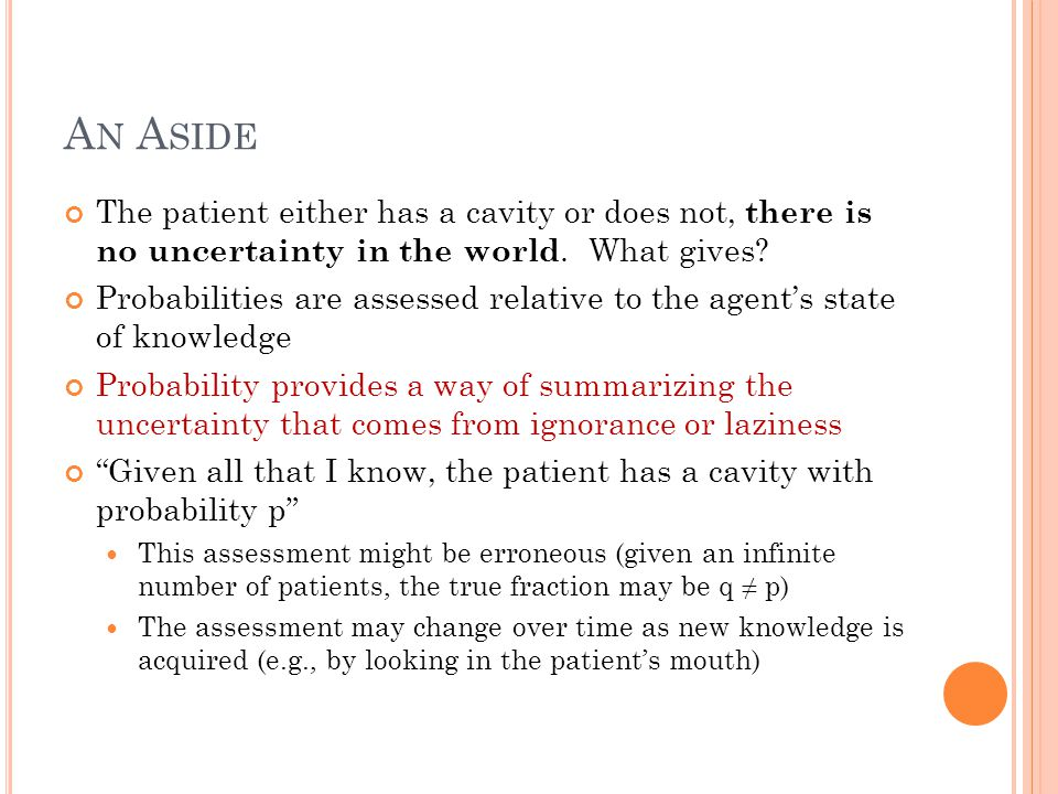 A N A SIDE The patient either has a cavity or does not, there is no uncertainty in the world.