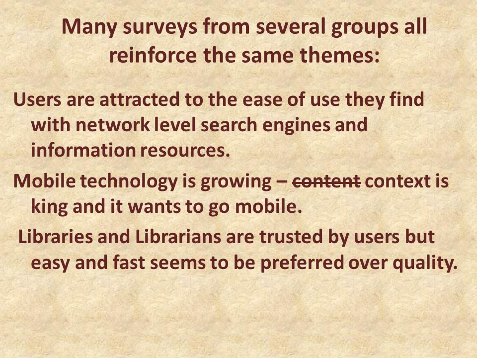 Many surveys from several groups all reinforce the same themes: Users are attracted to the ease of use they find with network level search engines and
