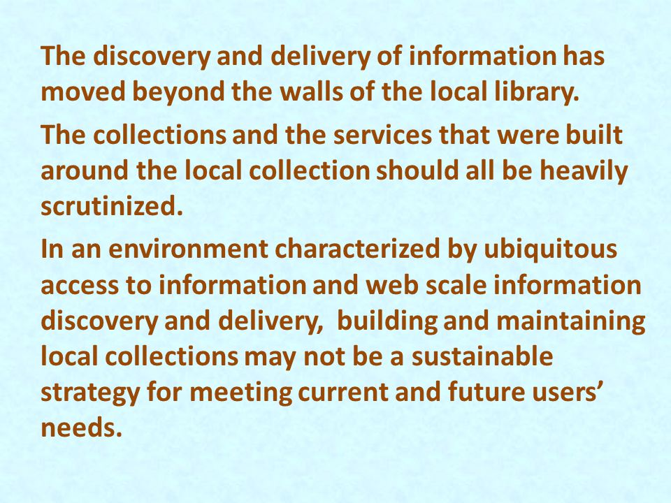 The discovery and delivery of information has moved beyond the walls of the local library. The collections and the services that were built around the