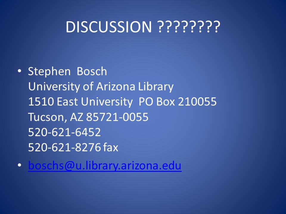 DISCUSSION ???????? Stephen Bosch University of Arizona Library 1510 East University PO Box 210055 Tucson, AZ 85721-0055 520-621-6452 520-621-8276 fax